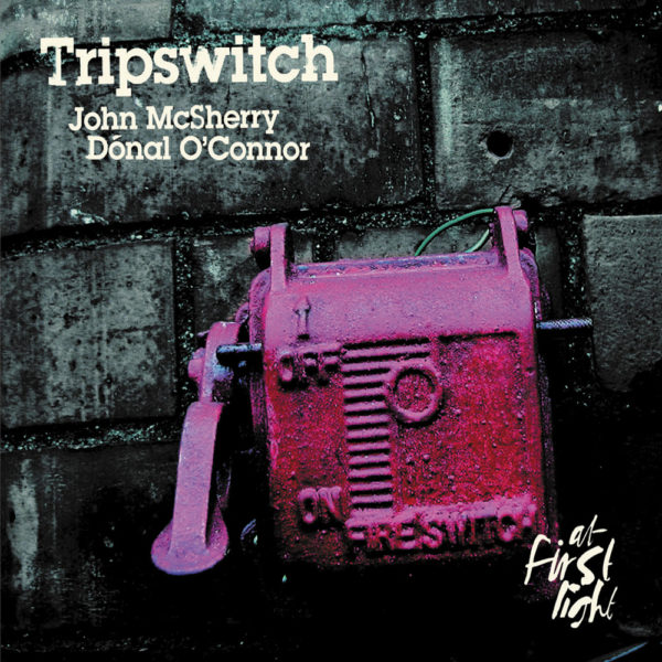 John McSherry and Donal O'Conner - Tripswitch