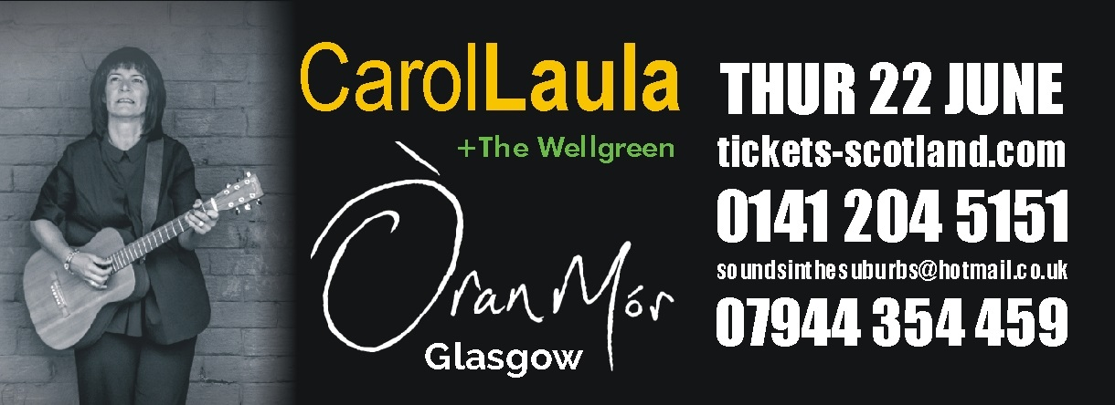 Carol Laula + The Wellgreen. Oran Mor, Glasgow - Thursday 22nd June